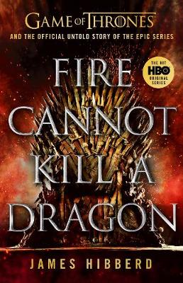 Picture of Fire Cannot Kill a Dragon : Game of Thrones and the Official Untold Story of an Epic Series