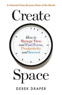 Picture of Create Space : How to Manage Time, and Find Focus, Productivity and Success