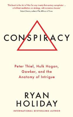 Picture of Conspiracy: Peter Thiel, Hulk Hogan, Gawker, and the Anatomy of Intrigue