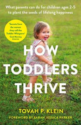 How Toddlers Thrive : What Parents Can Do for Children Ages Two to Five to Plant the Seeds of Lifelong Happiness