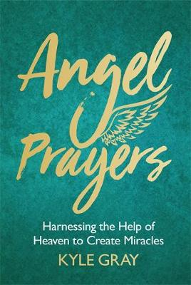 Picture of Angel Prayers : Harnessing the Help of Heaven to Create Miracles