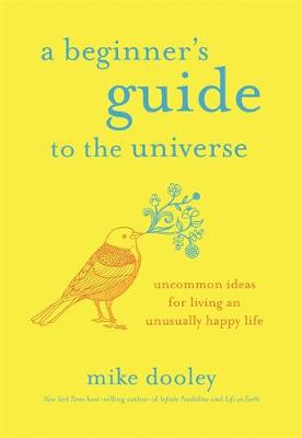 Picture of A Beginner's Guide to the Universe : Uncommon Ideas for Living an Unusually Happy Life