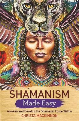 Picture of Shamanism Made Easy : Awaken and Develop the Shamanic Force Within