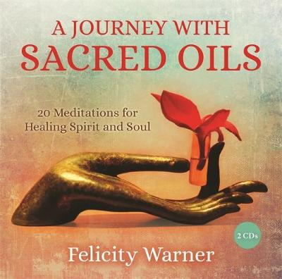 Picture of A Journey with Sacred Oils : 20 Meditations for Healing Spirit and Soul