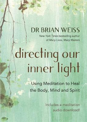 Directing Our Inner Light : Using Meditation to Heal the Body, Mind, and Spirit
