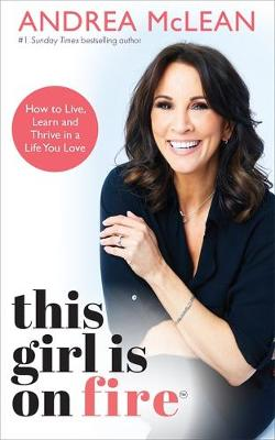 This Girl Is on Fire : How to Live, Learn and Thrive in a Life You Love