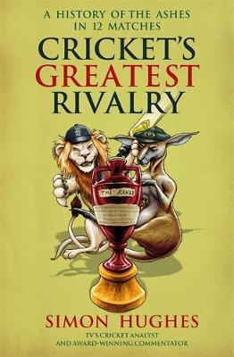 Picture of Cricket's Greatest Rivalry : A History of The Ashes in 12 Matches