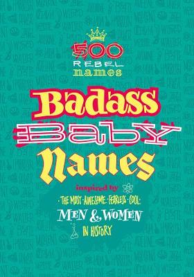 Picture of Badass Baby Names : Inspired by the Most Awesome, Fearless and Cool Men and Women in History