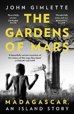 The Gardens of Mars : Madagascar, an Island Story