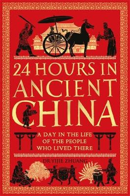 Picture of 24 Hours in Ancient China : A Day in the Life of the People Who Lived There