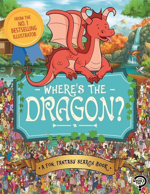 Where's the Dragon? : A Fun, Fantasy Search Book