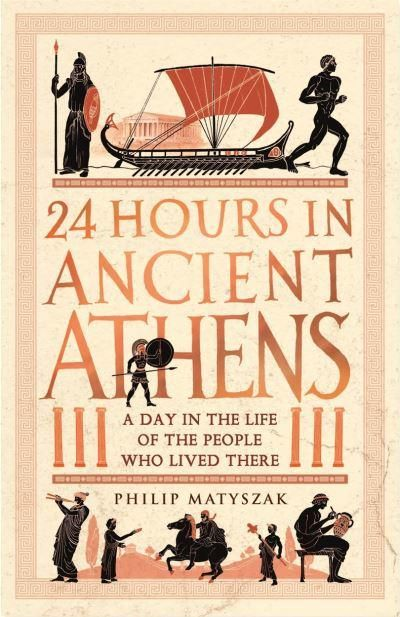 Picture of 24 Hours in Ancient Athens : A Day in the Life of the People Who Lived There