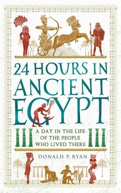 Picture of 24 Hours in Ancient Egypt : A Day in the Life of the People Who Lived There