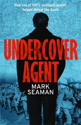 Undercover Agent : How one of SOE's youngest agents helped defeat the Nazis