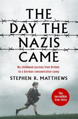 The Day the Nazis Came : My childhood journey from Britain to a German concentration camp