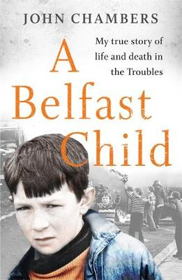 Picture of A Belfast Child : My true story of life and death in the Troubles