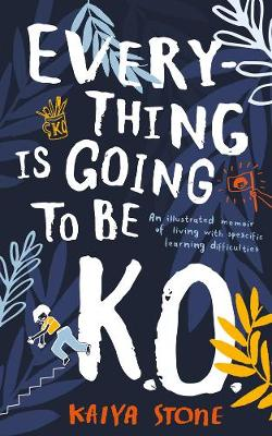 Everything Is Going to Be K.O. : An illustrated memoir of living with specific learning difficulties