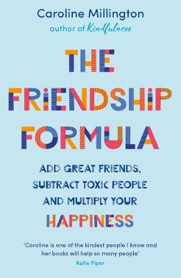 The Friendship Formula : Add great friends, subtract toxic people and multiply your happiness