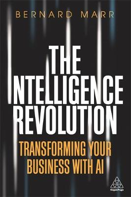 The Intelligence Revolution : Transforming Your Business with AI