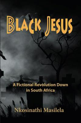 Picture of Black Jesus : A Fictional Revolution Down In South Africa