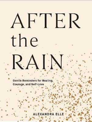 Picture of After the Rain : Gentle Reminders for Healing, Courage, and Self-Love