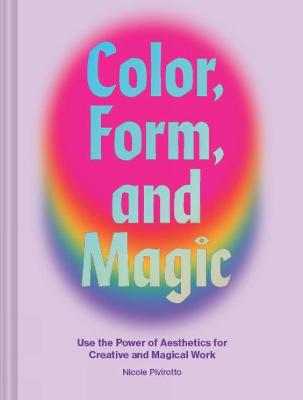 Color, Form, and Magic : Use the Power of Aesthetics for Creative and Magical Work