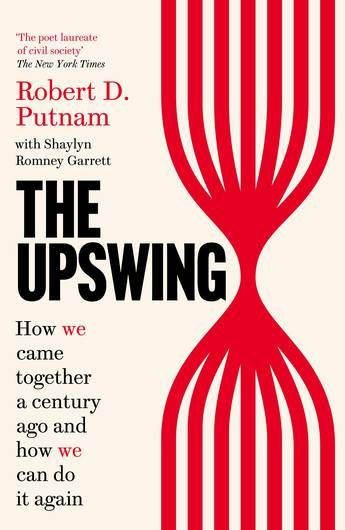 The Upswing : How We Came Together a Century Ago and How We Can Do It Again