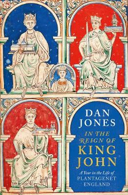 In the Reign of King John : A Year in the Life of Plantagenet England