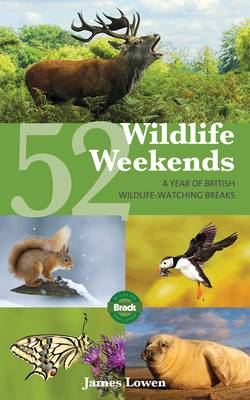 52 Wildlife Weekends : A Year of British Wildlife-Watching Breaks