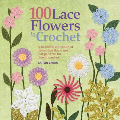Picture of 100 Lace Flowers to Crochet : A Beautiful Collection of Decorative Floral and Leaf Patterns for Thread Crochet