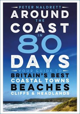 Picture of Around the Coast in 80 Days : Your Guide to Britain's Best Coastal Towns, Beaches, Cliffs and Headlands