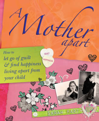 Picture of A Mother Apart : How to let go of guilt and find hapiness living apart from your child