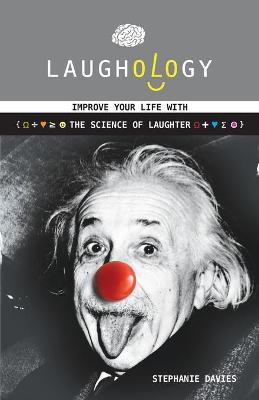 Laughology : Improve Your Life With the Science of Laughter