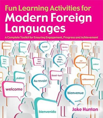Fun Learning Activities for Modern Foreign Languages : A Complete Toolkit for Ensuring Engagement, Progress and Achievement