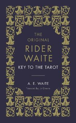 The Key To The Tarot : The Official Companion to the World Famous Original Rider Waite Tarot Deck