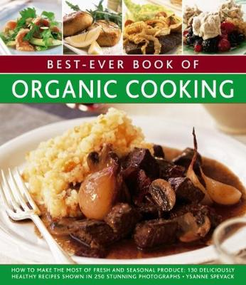 Picture of Best-Ever Book of Organic Cooking: How to Make the Most of Fresh and Seasonal Produce: 130 Deliciously Healthy Recipes Shown in 250 Stunning Photographs