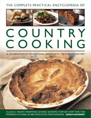 Country Cooking, The Complete Practical Encyclopedia of : A celebration of traditional food, with 170 timeless recipes