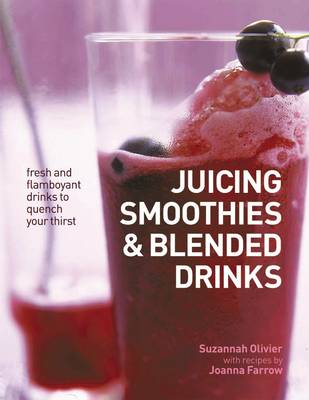 Picture of Juicing, Smoothies & Blended Drinks: Fresh and Flamboyant Drinks to Quench Your Thirst
