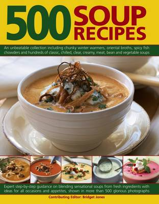 Picture of 500 Soup Recipes : An Unbeatable Collection Including Chunky Winter Warmers, Oriental Broths, Spicy Fish Chowders and Hundreds of Classic, Clear, Chilled, Creamy, Meat, Bean and Vegetable Soups