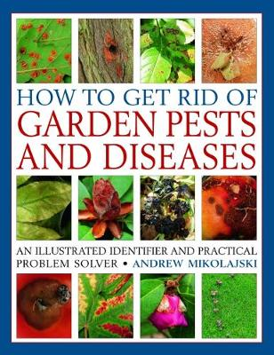 Picture of How to Get Rid of Garden Pests and Diseases : An illustrated identifier and practical problem solver