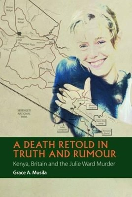 Picture of A Death Retold in Truth and Rumour - Kenya, Britain and the Julie Ward Murder