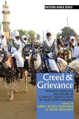 Picture of Creed & Grievance : Muslim-Christian Relations & Conflict Resolution in Northern Nigeria