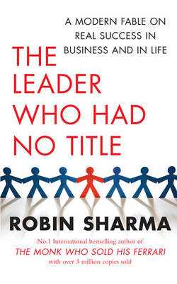 Picture of The Leader Who Had No Title : A Modern Fable on Real Success in Business and in Life