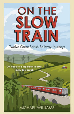 Picture of On The Slow Train : Twelve Great British Railway Journeys
