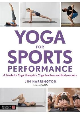 Yoga for Sports Performance : A Guide for Yoga Therapists, Yoga Teachers and Bodyworkers