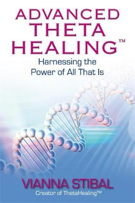 Picture of Advanced ThetaHealing (R) : Harnessing the Power of All That Is