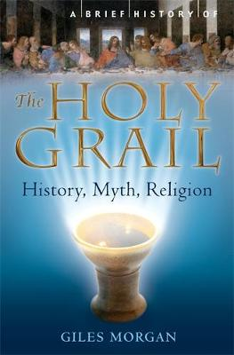 Picture of A Brief History of the Holy Grail : The Legendary Quest