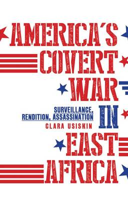Picture of America's Covert War in East Africa : Surveillance, Rendition, Assassination