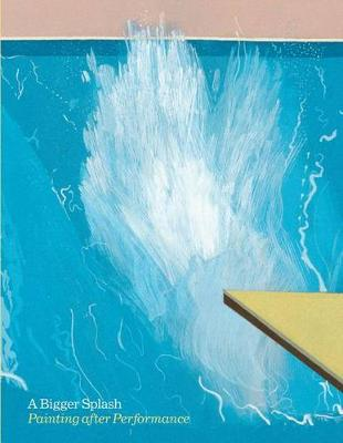 Picture of A Bigger Splash : Painting After Performance