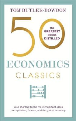 Picture of 50 Economics Classics : Your shortcut to the most important ideas on capitalism, finance, and the global economy